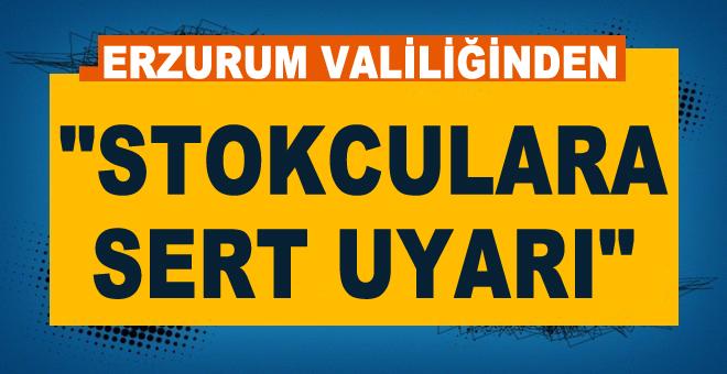 Erzurum Valiliğinden stokculara sert uyarı