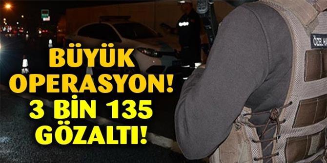 3 bin 135 kişi gözaltında!