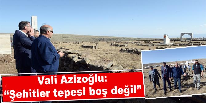 """Vali Azizoğlu: """"Şehitler tepesi boş değil"""""""