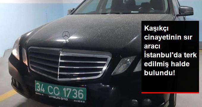 Kaşıkçı Cinayetinin Sır Otomobili İstanbul'da Terk Edilmiş Halde Bulundu