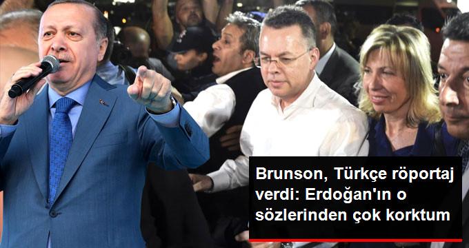 Brunson Türkçe Röportaj Verdi: Erdoğan'ın O Sözlerini Duyunca Çok Korktum