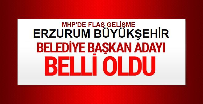 MHP Erzurum Büyükşehir Belediye Başkan adayı belli oldu