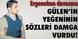 Gülen'in yeğeni ifade vedi!