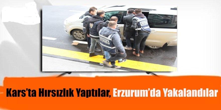 Kars'ta Hırszlık Yaptılar, Erzurum'da Yakalandılar