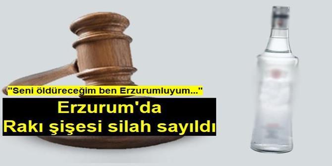 Erzurum'da Rakı şişesi silah sayıldı
