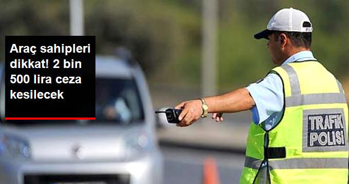 Araçlara 2 Bin 500 Lira Ceza Kesilecek