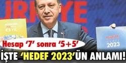 İşte 'Hedef 2023'ün anlamı!...