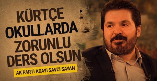 AK Parti'nin Ağrı adayı Savcı Sayan: Kürtçe bütün okullarda zorunlu ders olsun