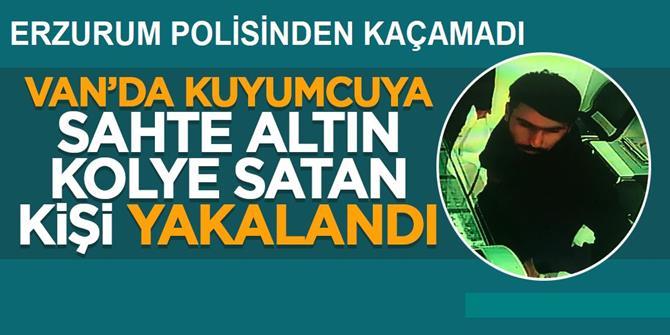 Kuyumcuya sahte altın kolye satan kişi Erzurum'da yakalandı
