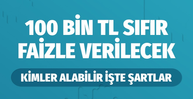 Halkbank'tan 100 bin TL sıfır faizli kredi!