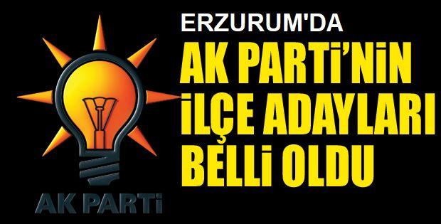 AK Parti'nin Erzurum ilçe adayları belli oldu...