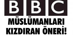 BBC'nin önerisi Müslümanları kızdırdı
