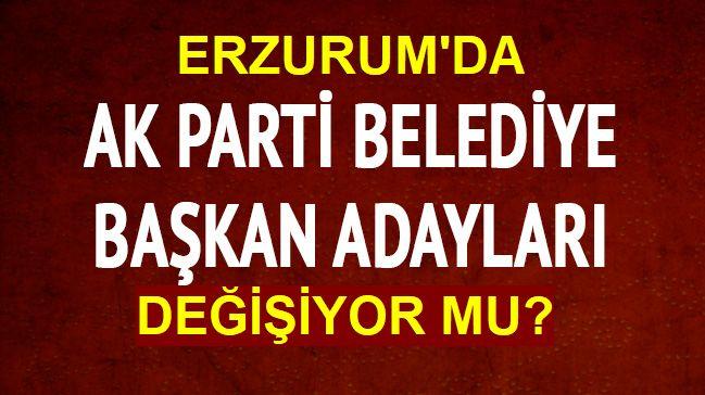 Erzurum'da AK Parti değişikliğe gidiyor!