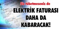 Elektrik faturası daha da kabaracak