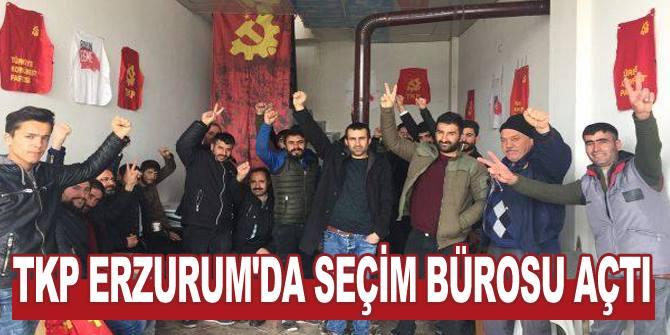 TKP Erzurum'da seçim bürosu açtı
