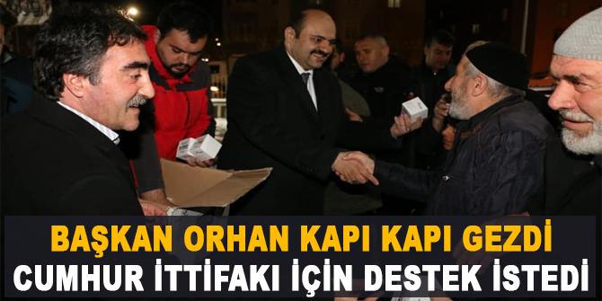 Başkan Orhan kapı kapı gezdi Cumhur İttifakı için destek istedi