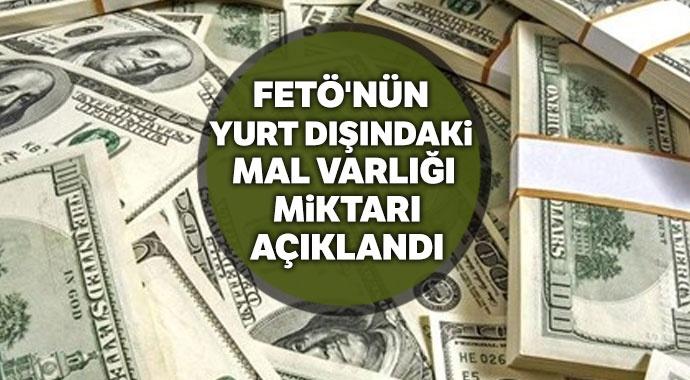 FETÖ'nün yurtdışına kaçırılan mal varlığının miktarı açıklandı