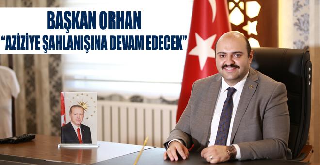 """Başkan Orhan: """"Aziziye şahlanışına devam edecek"""""""