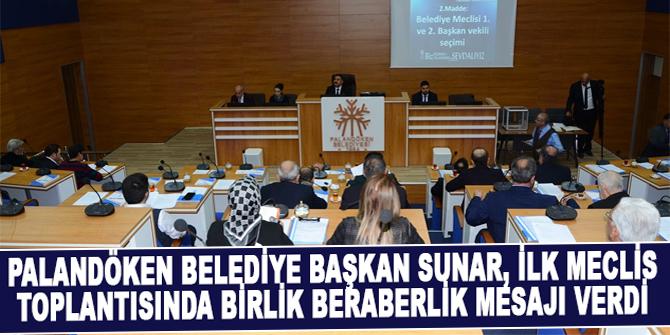Palandöken Belediye Başkan Sunar, ilk meclis toplantısında birlik beraberlik mesajı verdi