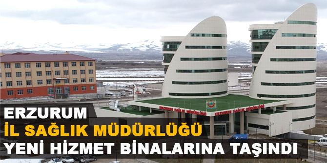Erzurum İl Sağlık Müdürlüğü yeni hizmet binalarına taşındı