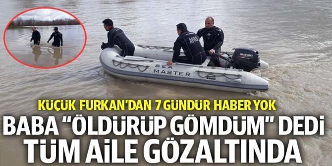 Kayıp Furkan'ın babası: Öldürüp mezara koydum