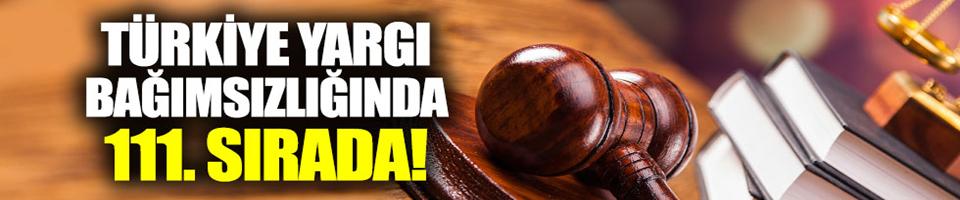 Türkiye yargı bağımsızlığında 111. sırada