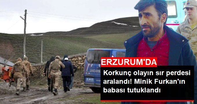 Erzurum'da Kaybolan 4 Yaşındaki Furkan Yiğit'in Babası Tutuklandı