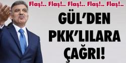 Gül'den 'eve dönüş' çağrısı!...