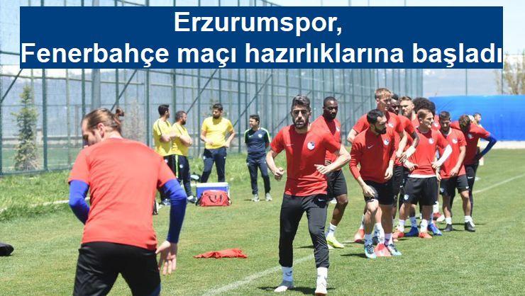 Erzurumspor, Fenerbahçe maçı hazırlıklarına başladı