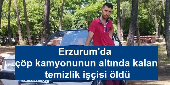Erzurum'da çöp kamyonunun altında kalan temizlik işçisi öldü