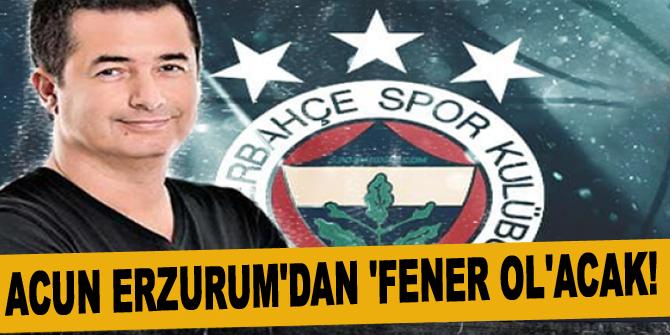 Acun Ilıcalı Erzurum'dan 'Fener Ol'acak!