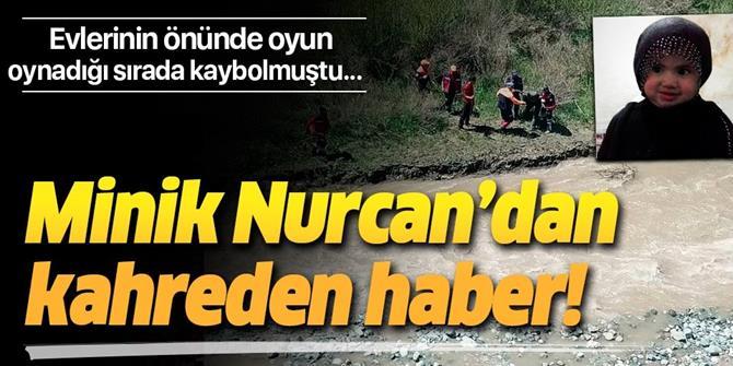 3 yaşındaki Nurcan'ın cansız bedeni bulundu.
