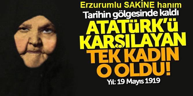 Atatürk'ü tek karşılayan kadın: Erzurumlu Sakine hanım