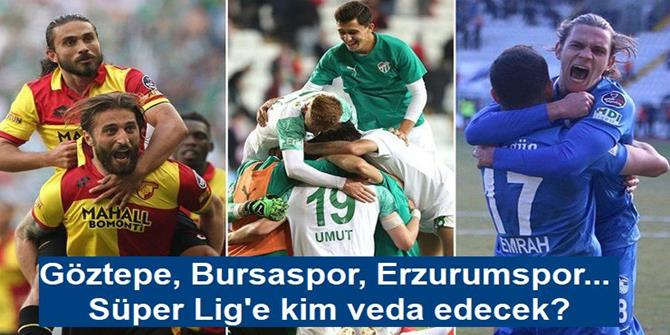 Göztepe, Bursaspor, Erzurumspor... Süper Lig'e kim veda edecek?
