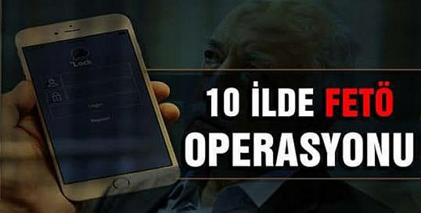 10 ilde eş zamanlı FETÖ operasyonu!