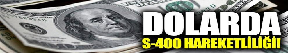 Dolarda S-400 hareketliliği