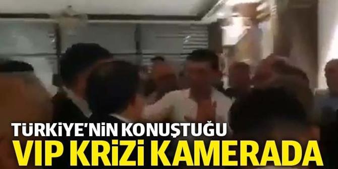 İşte Türkiye'nin konuştuğu VIP krizinin görüntüleri