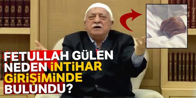 Fetullah Gülen neden intihar girişiminde bulundu?