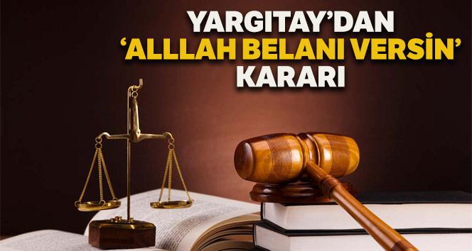 Yargıtay'dan 'Allah belanı versin' kararı