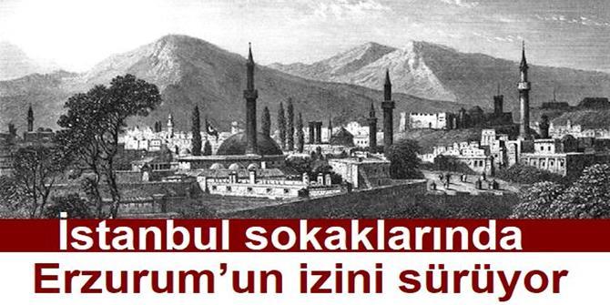 İstanbul sokaklarında Erzurum'un izini sürüyor