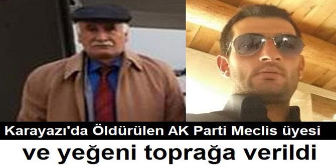 Öldürülen AK Parti Meclis üyesi ve yeğeni toprağa verildi