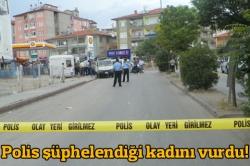 Polis şüphelendiği kadını vurdu