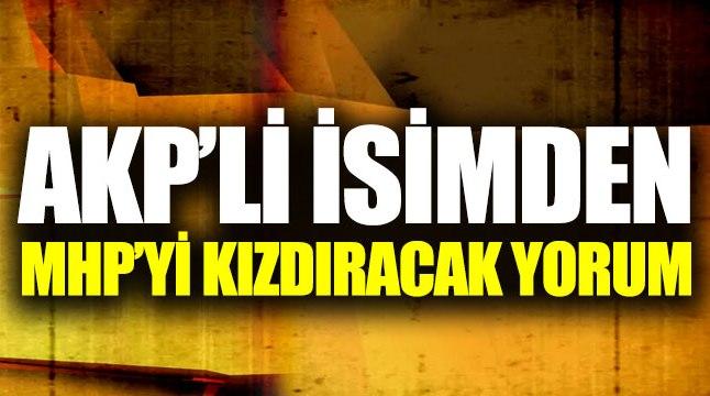 AK Parti'li isimden MHP'yi kızdıracak yorum