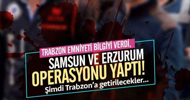 Erzurum ve Samsun'da operasyon