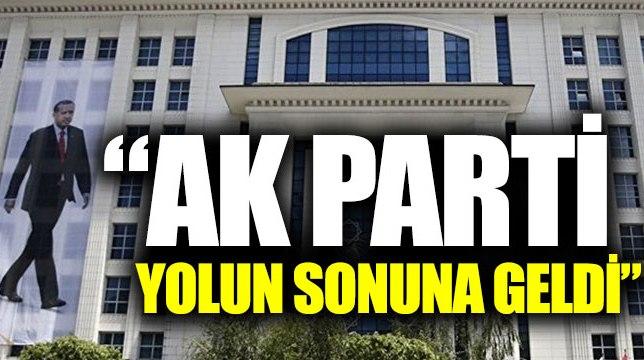 """""""AKP yolun sonuna geldi"""""""