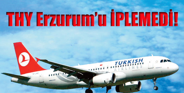 THY Erzurum'u İPLEMEDİ!