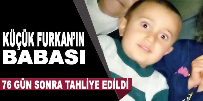 Küçük Furkan'ın babası 76 gün sonra tahliye edildi
