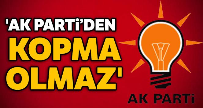AK Parti'den kopma olmaz'