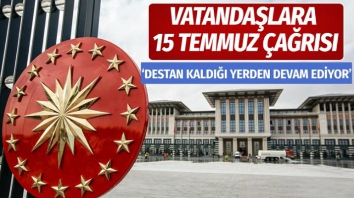 Cumhurbaşkanlığı'ndan vatandaşlara 15 Temmuz çağrısı