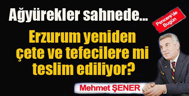 Erzurum yeniden çete ve tefecilere mi teslim ediliyor?...
